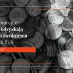 Przedsiębiorcy znadpłatą odzyskają prawo dozwolnienia zeskładek ZUS